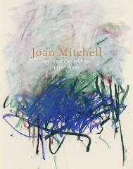 Joan Mitchell: Works on Paper 1956 - 1992