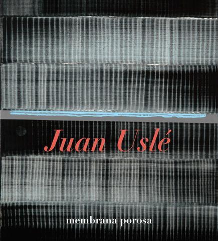 Juan Uslé: Membrana Porosa