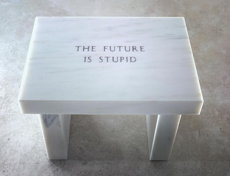 Jenny Holzer 	SELECTION FROM SURVIVAL: THE FUTURE IS STUPID  2006 	Danby Imperial white marble footstool 	17 x 23 x 15 3/4 inches 	43.2 x 58.4 x 40 centimeters